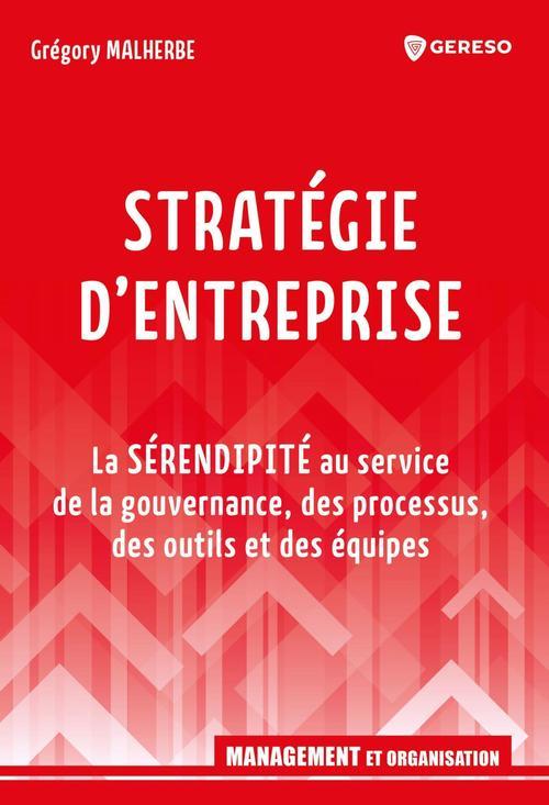 stratégie d'entreprise : la sérendipité au service de la gouvernance, des processus, des outils et des équipes