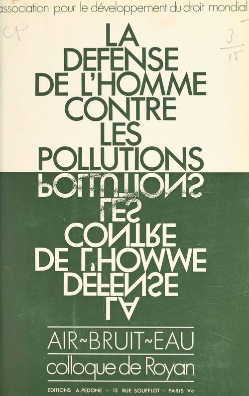La défense de l'homme contre les pollutions