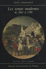 Les temps modernes, de 1661 à 1789  - Jean Chagniot