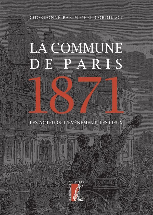 La Commune de Paris, 1871 ; les acteurs, l'événement, les lieux