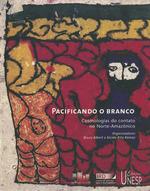 Pacificando o branco  - Bruce Albert - Alcida Rita Ramos