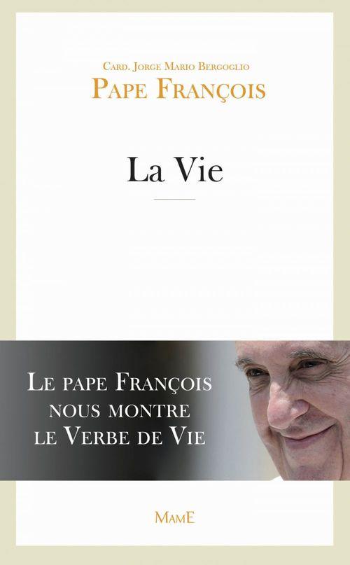 La vie ; le Pape François nous montre le verbe de vie