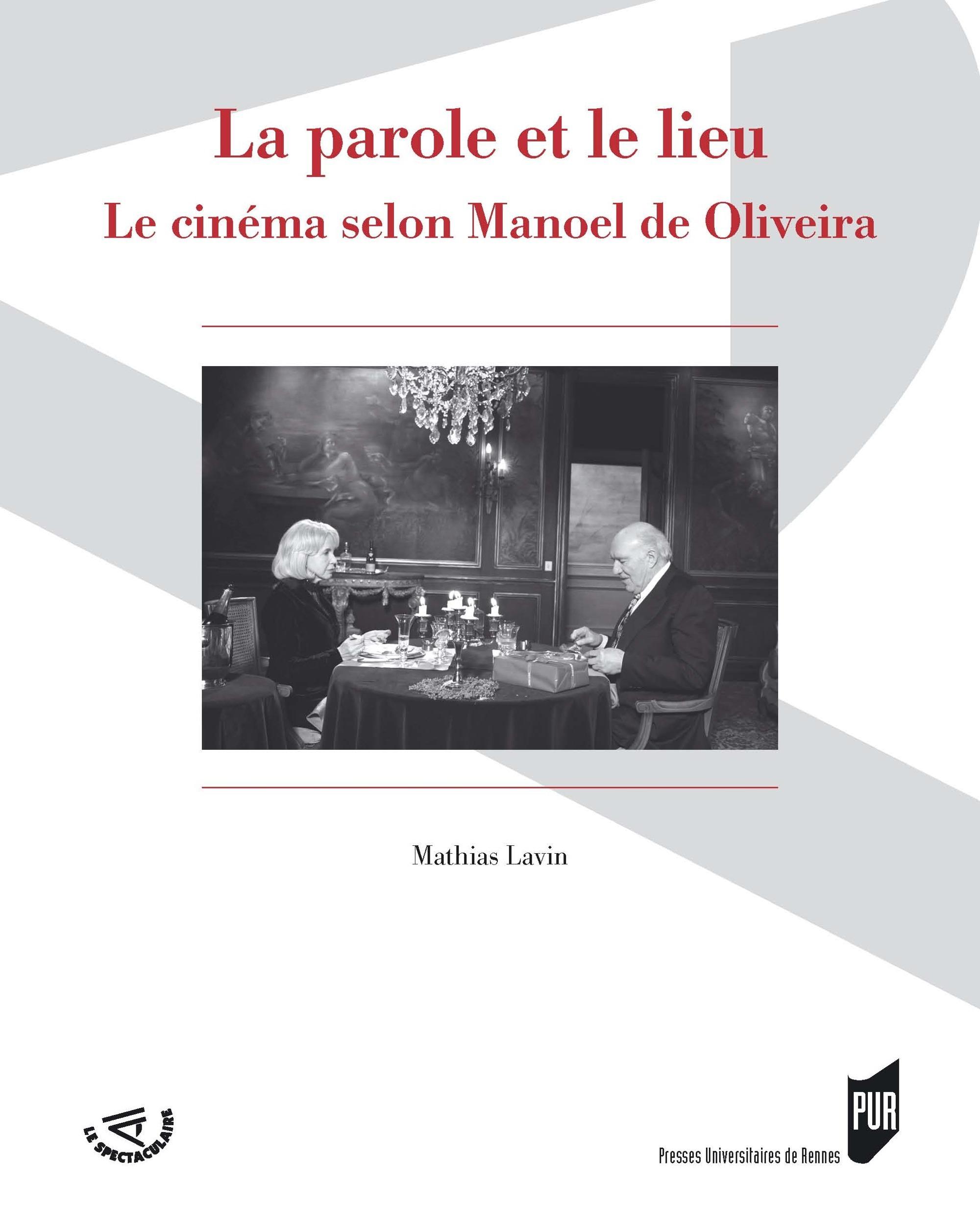 La parole et le lieu ; le cinéma selon Manoel de Oliveira