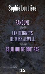Vente Livre Numérique : Rancune suivie de Les beignets de miss Jewell et Celui qui ne boit pas  - Sophie Loubière