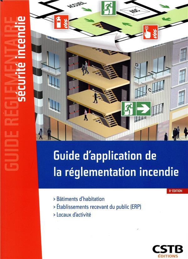 Guide d'application de la réglementation incendie ; bâtiments d'habitation, ERP, locaux d'activité (6e édition)