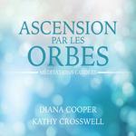 Ascension par les orbes : Méditations guidées  - Diana Cooper - Kathy Crosswell