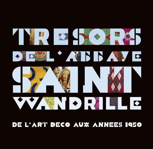 Trésors de l'abbaye Saint-Wandrille ; de l'art déco aux années 1950