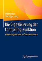 Die Digitalisierung der Controlling-Funktion  - Imke Keimer - Ulrich Egle