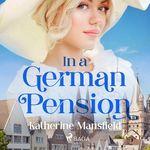 In a German Pension  - Katherine Mansfield