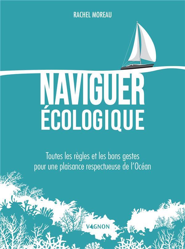 Naviguer écologique ; toutes les règles et les bons gestes pour une plaisance respectueuse de l'océan