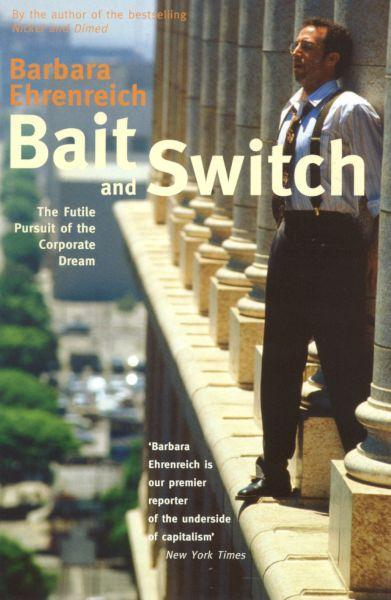 BAIT AND SWITCH - THE FUTILE PURSUIT OF THE CORPORATE DREAM