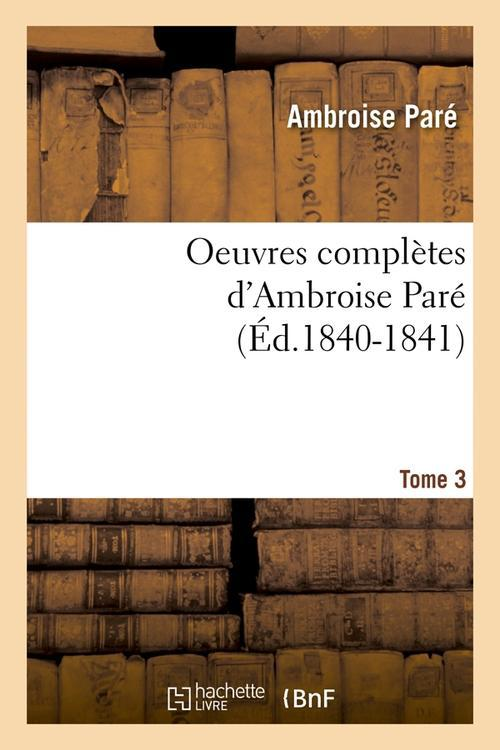 Oeuvres completes d'ambroise pare. tome 3 (ed.1840-1841)
