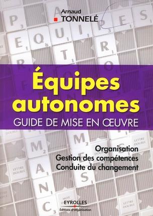 Equipes Autonomes. Guide De Mise En Oeuvre. Organisation. Gestion Des Competences. Conduite Du Chang
