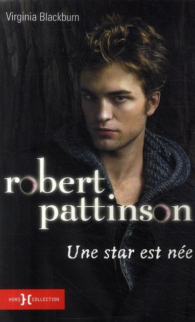 Robert Pattinson ; une star est née