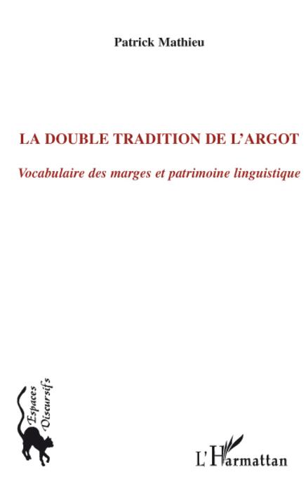 La double tradition de l'argot ; vocabulaire des marges et patrimoine linguistique
