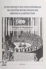 Guide pratique des visites pastorales des diocèses bourguignons des origines à la Révolution