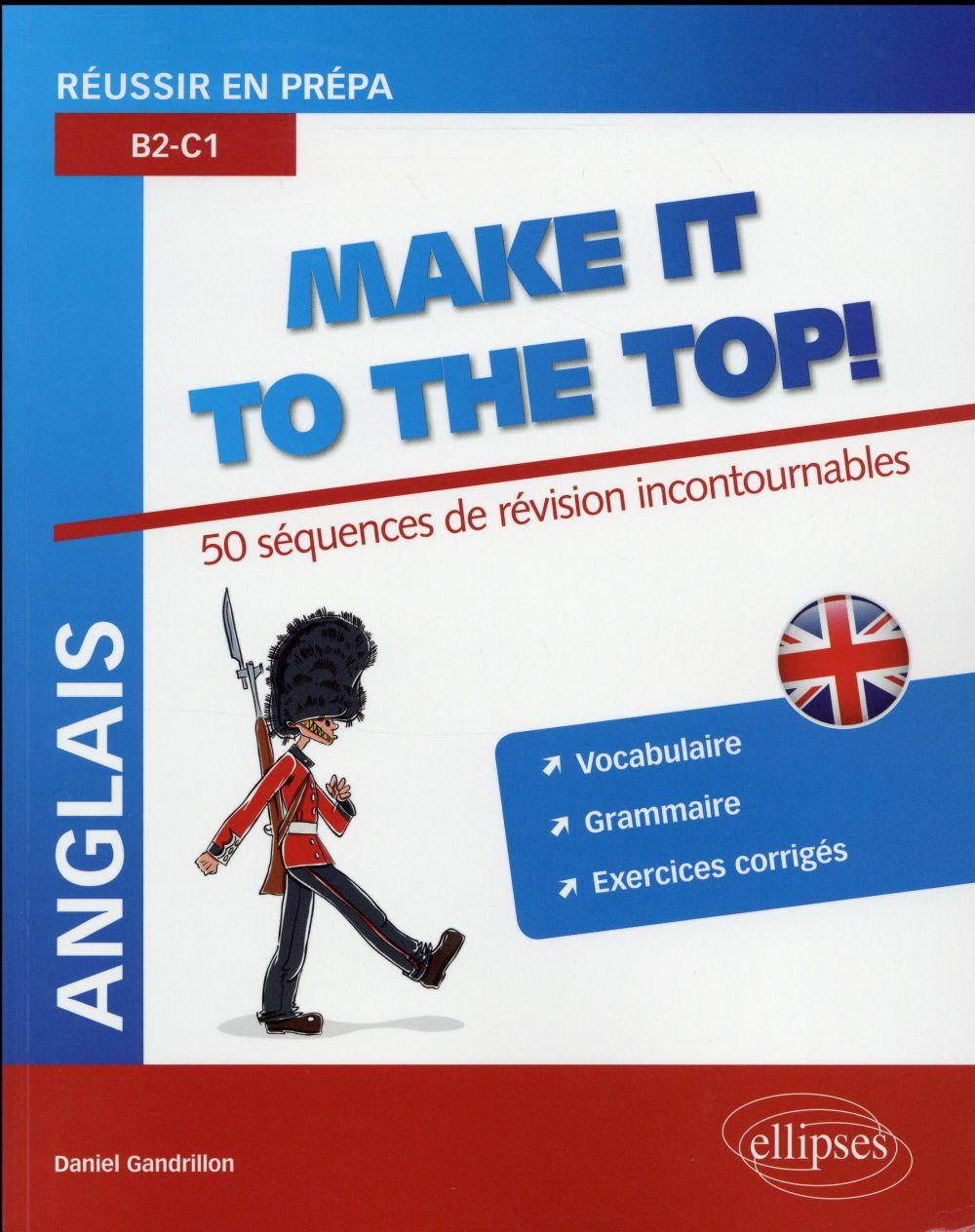 Gandrillon Daniel - ANGLAIS. REUSSIR EN PREPA. MAKE IT TO THE TOP! 50 SEQUENCES DE REVISION INCONTOURNABLES. VOCABULAIRE