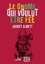 Vente Livre Numérique : Le gnome qui voulut être fée  - Audrey Alwett