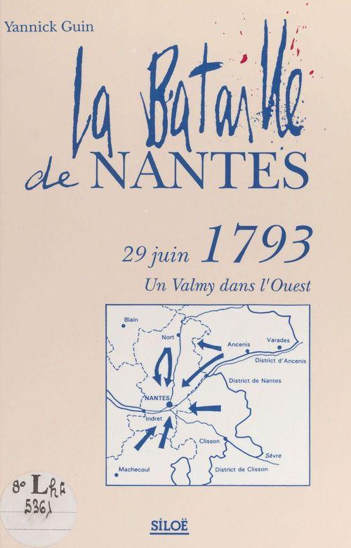 La bataille de Nantes, 29 juin 1793 : un Valmy dans l'Ouest  - Yannick Guin