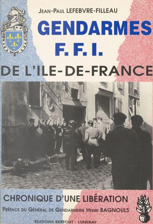 Gendarmes FFI de l'Île-de-France : chronique d'une libération
