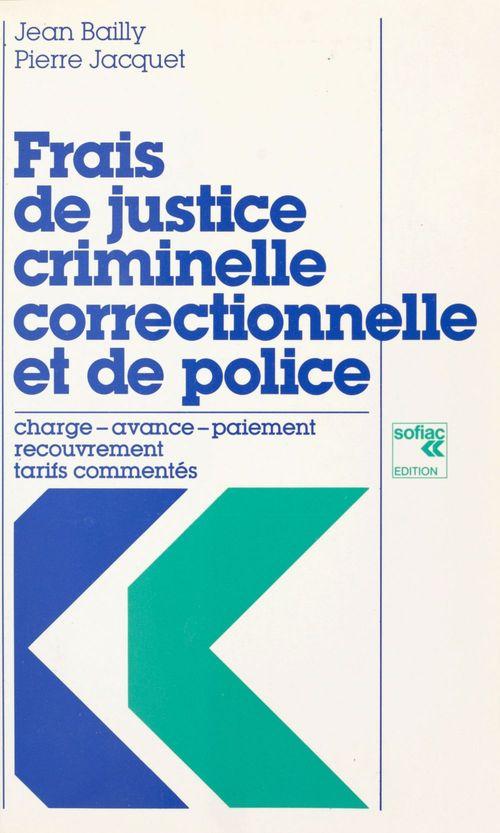 Frais de justice criminelle, correctionnelle et de police : charge, avance, paiement, recouvrement, tarifs commentés