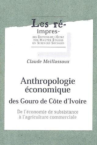 Anthropologie économique des Gouro de Côte d'Ivoire ; de l'economie de subsistance à l'agriculture commerciale