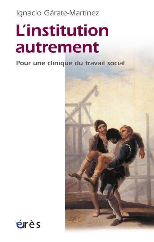L'institution autrement ; pour une clinique du travail social