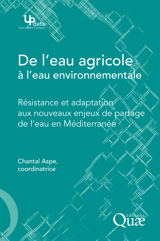 De l'eau agricole à l'eau environnementale ; résistance et adaptation aux nouveaux enjeux de partage de l'eau en Méditerranée