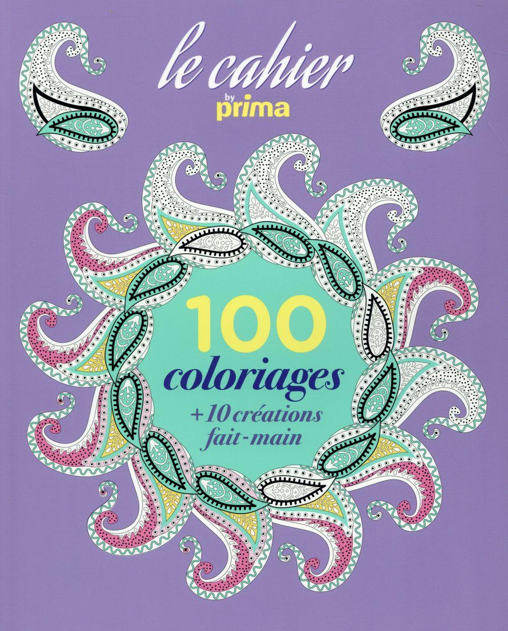 Le cahier 100 coloriages ; 10 créations fait-main