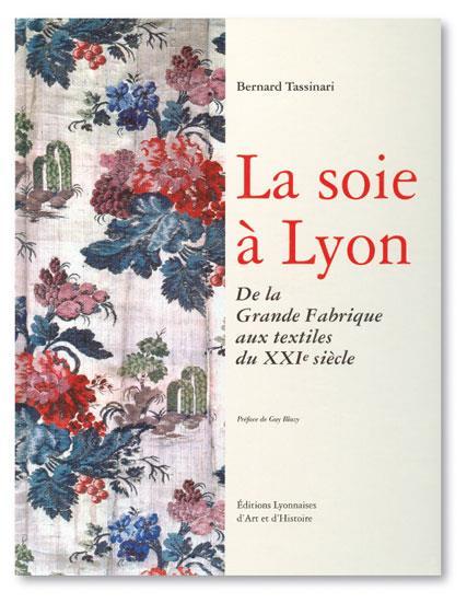 La Soie A Lyon ; De La Grande Fabrique Aux Textiles Du Xxie Siecle