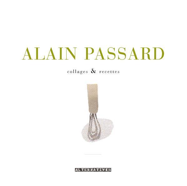 Alain Passard ; collages & recettes