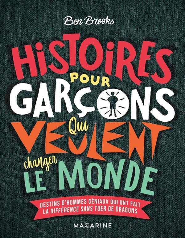 HISTOIRES POUR GARCONS QUI VEULENT CHANGER LE MONDE  -  DESTINS D'HOMMES GENIAUX QUI ONT FAIT LA DIFFERENCE SANS TUER DE DRAGONS
