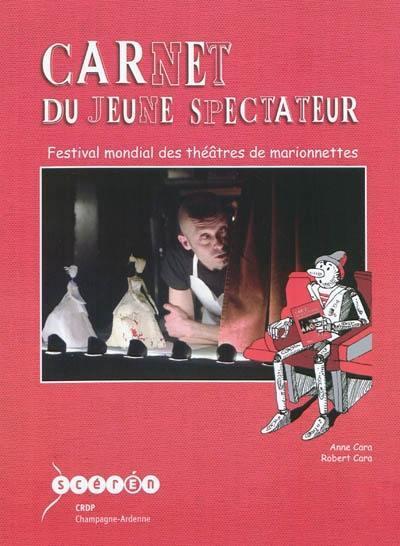 Carnet du jeune spectateur - festival mondial des theatres de marionnettes