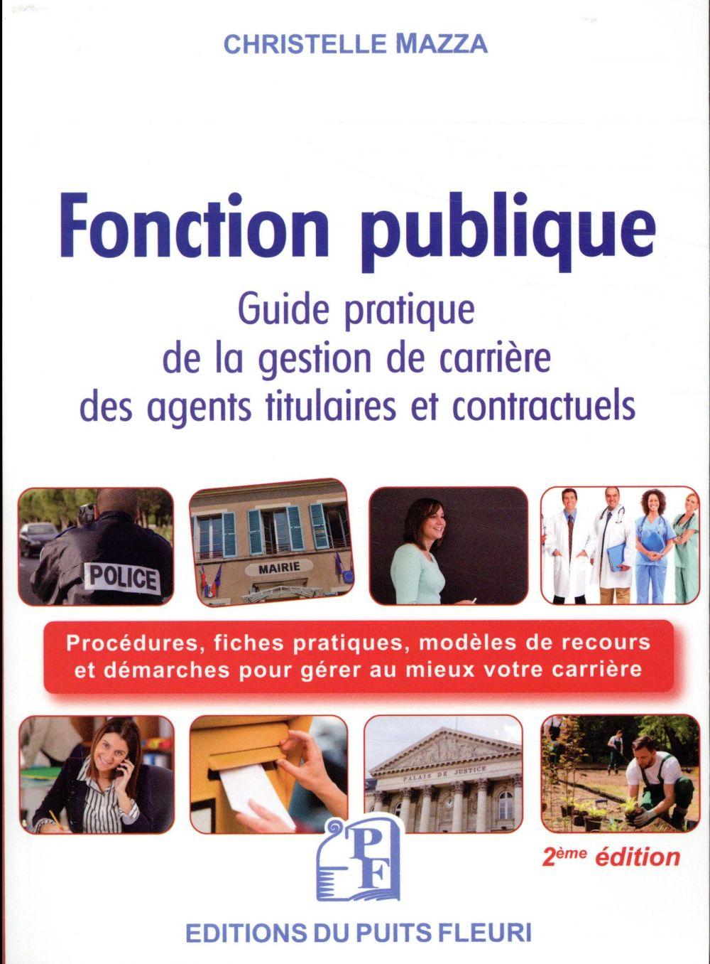 Fonction publique ; guide juridique et pratique de la gestion de carrière des agents titulaires et contractuels (2e édition)