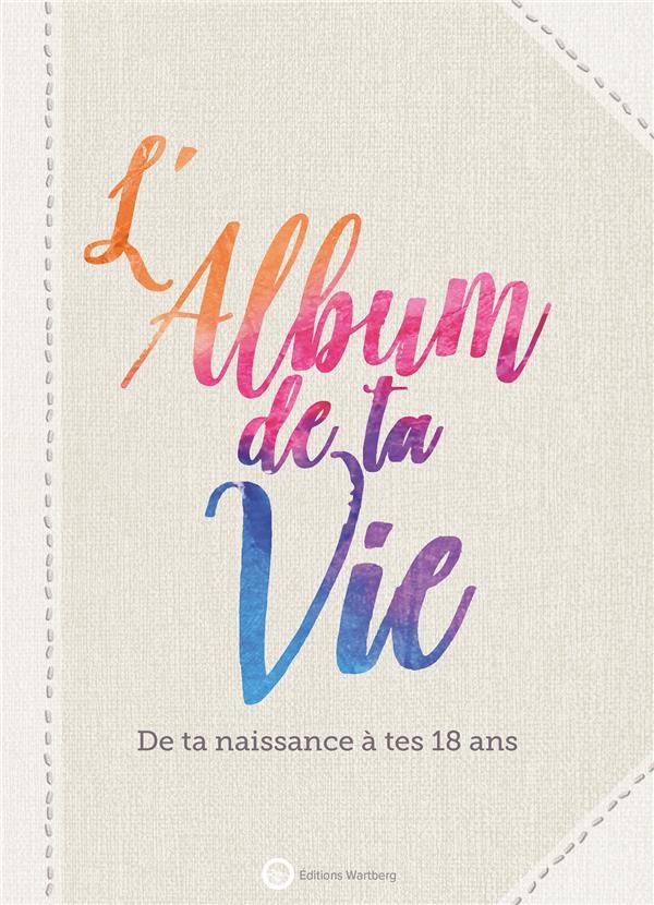 L'ALBUM DE TA VIE - DE TA NAISSANCE A TES 18 ANS DUNAND LUCIE