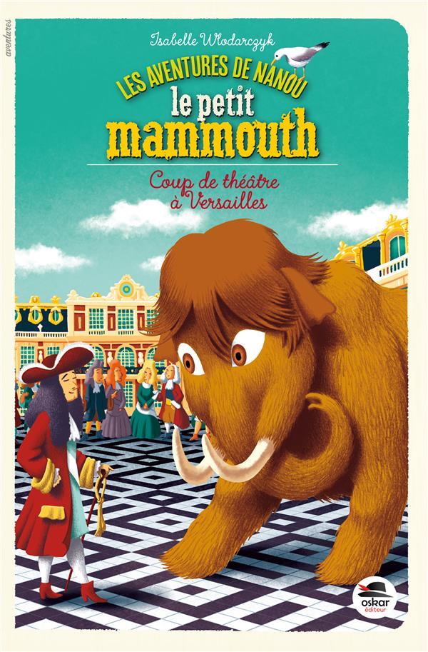Les aventures de Nanou le petit mammouth ; coup de théâtre à Versailles