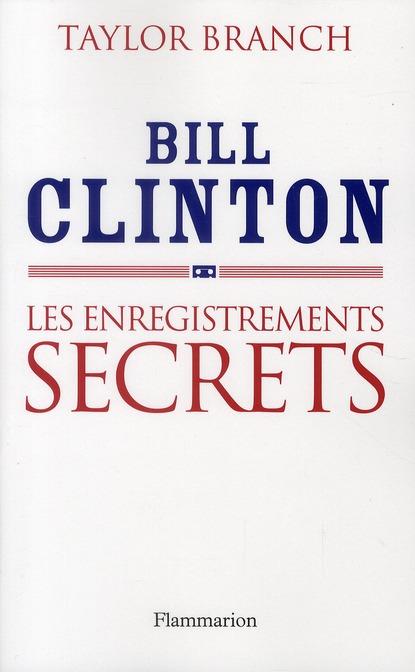 Bill Clinton ; les enregistrements secrets