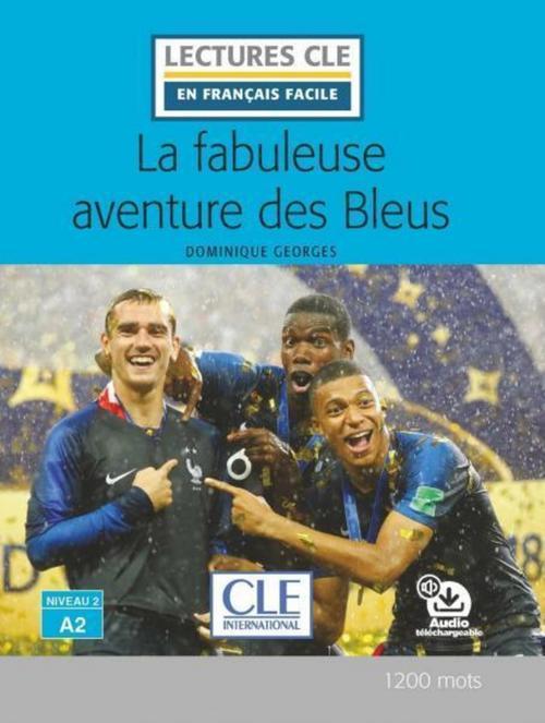 La fabuleuse aventure des Bleus - Niveau 2/A2 - Lecture CLE en français facile - Ebook