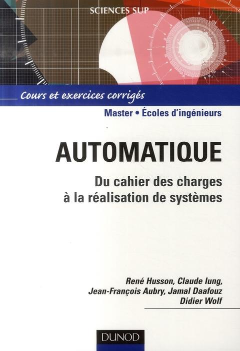Automatique - Du Cahier Des Charges A La Realisation De Systemes