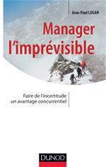 Manager l'imprévisible ; faire de l'incertitude un avantage concurrentiel