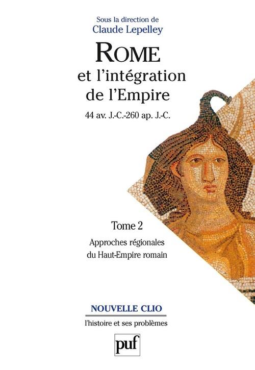 Rome et l'intégration de l'empire (44 av.J.-C.-260 ap.J.-C.) t.2 ; approches régionales du haut-empire romain