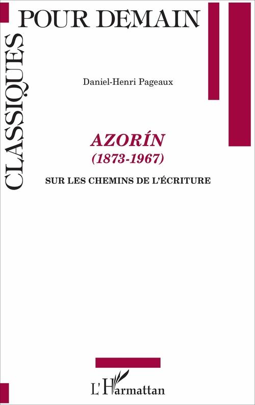 Azorin 1873-1967 ; sur les chemins de l'écriture