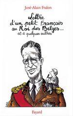 Vente EBooks : Lettre ouverte d'un petit Français au Roi des Belges... et à quelques autres  - José-Alain Fralon