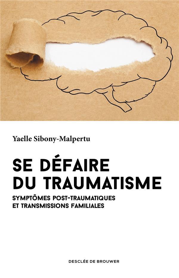 Se défaire du traumatisme ; symptômes post-traumatiques et transmissions familiales