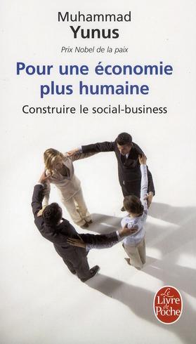 Pour Une Economie Plus Humaine ; Construire Le Social-Business