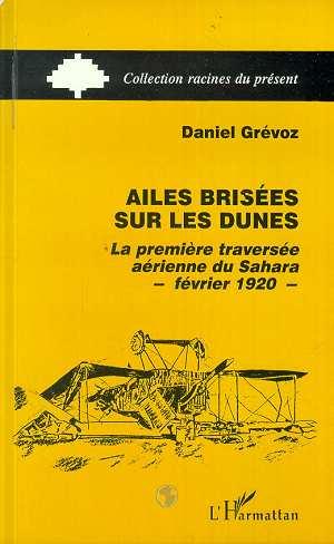 Ailes brisees sur les dunes - la premiere traversee aerienne du sahara fevrier 1920