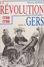 La Révolution dans le département du Gers : 1789-1799  - Michel Péronnet - M Bordes - Maurice Bordes