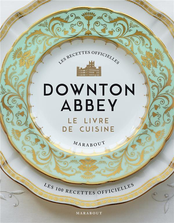 Downton Abbey, le livre de cuisine ; les recettes officielles