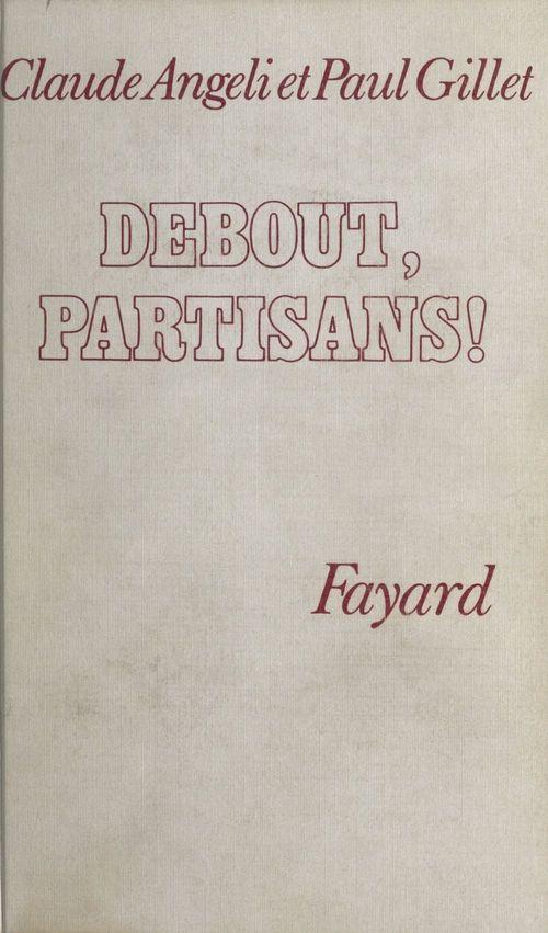 Debout, partisans !  - Claude Angeli  - Paul Gillet