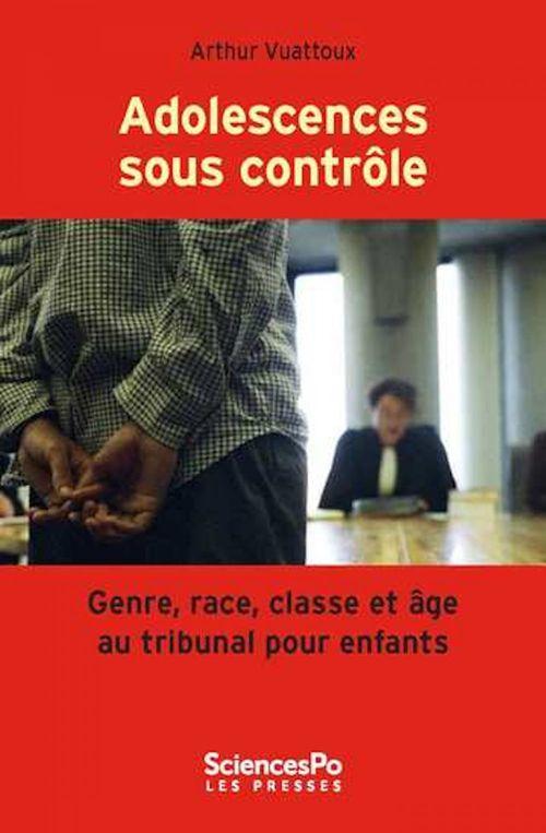 Adolescences sous contrôle ; genre, race, classe et âge au tribunal pour enfants